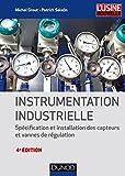 Instrumentation industrielle - 4e éd. : Spécification et installation des capteurs et vannes de régulation (Automatique et réseaux)