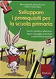 Sviluppare i prerequisiti per la scuola primaria. Giochi e attività su attenzione, logica, linguaggio, precalcolo e orientamento spaziale. CD-ROM