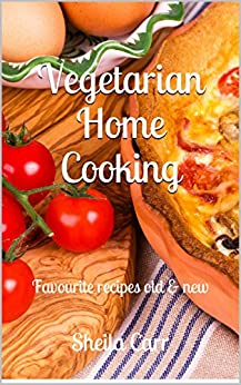 Vegetarian Home Cooking: Favourite recipes old & new (Easy Vegetarian Book 1) (English Edition) par [Carr, Sheila]