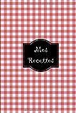 Mes recettes: Mon cahier de recettes, carnet à compléter, livre de cuisine personnalisé à écrire à remplir cadeau pour elle Maman Mamie Soeur cuisine fête, Noël, anniversaire