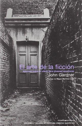 El Arte De La Ficcion. Apuntes Sobre El Oficio Para Jovenes Escritores por John Gardner