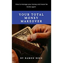 Your total money makeover: How to manage your money and never be broke again
