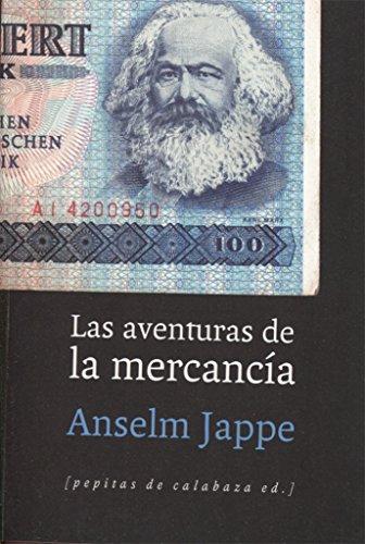 Aventuras De La Mercancía por Anselm Jappe