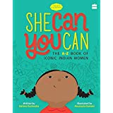 She Can You Can: The A-Z Book of Iconic Indian Women: 1 (Timeless Biographies, 01)