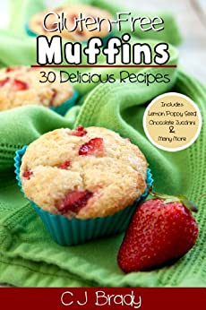 Gluten Free Muffins: 30 Delicious Recipes (English Edition) von [Brady, C J]