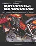 The Essential Guide to Motorcycle Maintenance: Tips and Techniques to Keep Your Motorcycle in Top Condition by Zimmerman, Mark published by Whitehorse Press (2004)