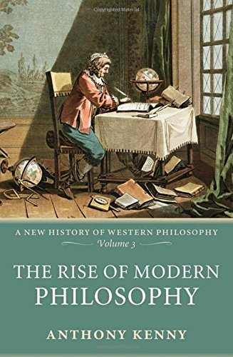The Rise of Modern Philosophy: A New History of Western Philosophy, Volume 3 (v. 3): New History of Western Philosophy v. 3 by Anthony Kenny (2008-08-30)
