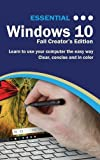 Essential Windows 10 Fall Creator's Edition: The Illustrated Guide to using Windows 1...