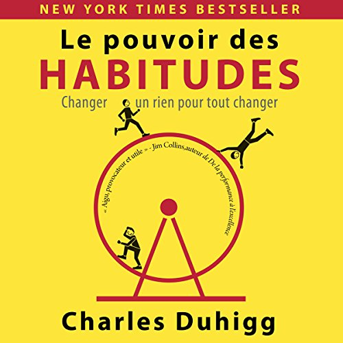 Le Pouvoir des Habitudes [The Power of Habit]: Changer un rien pour tout changer [Change One Small Thing to Change Everything]