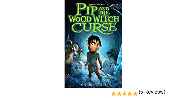 Pip and the wood witch curse book 1 spindlewood 3 ebook chris pip and the wood witch curse book 1 spindlewood 3 ebook chris mould amazon kindle store fandeluxe Epub