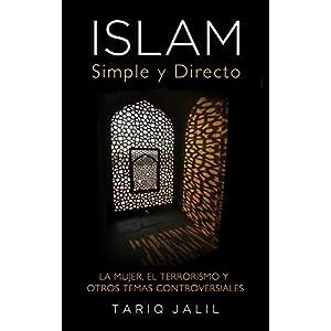 Islam Simple y Directo: La Mujer, el Terrorismo y Otros Temas Controversiales