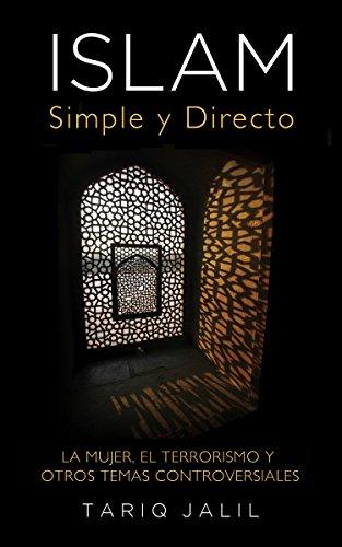 Islam Simple y Directo: La Mujer, el Terrorismo y Otros Temas Controversiales por Tariq Jalil