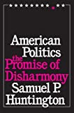 American Politics: The Promise of Disharmony by Samuel P. Huntington (1983-08-15)