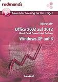 Office 2003 auf 2013 inkl. Windows XP auf Windows 8: Word, Excel, PowerPoint, Outlook (redmond's Anwender Training für Umsteiger)