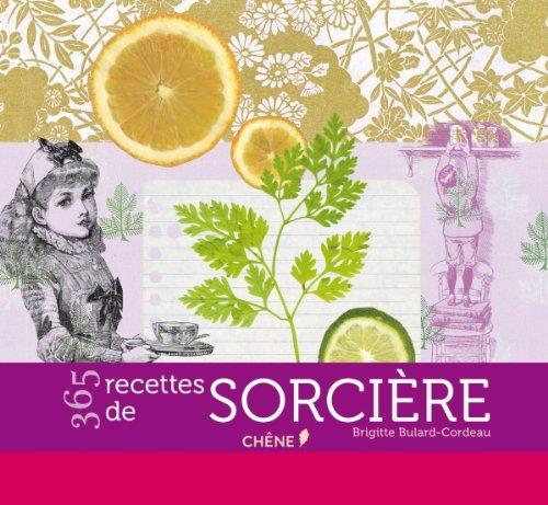 365 Recettes de sorcière par Brigitte Bulard-Cordeau