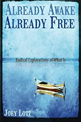 Already Awake, Already Free: Radical Explorations Of What Is by Joey Lott (2015-10-19)