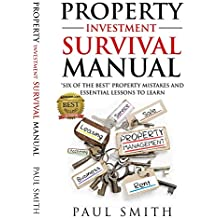 """Property Investment Survival Manual: """"Six of The Best"""" Property Mistakes and Essential Lessons To Learn"""
