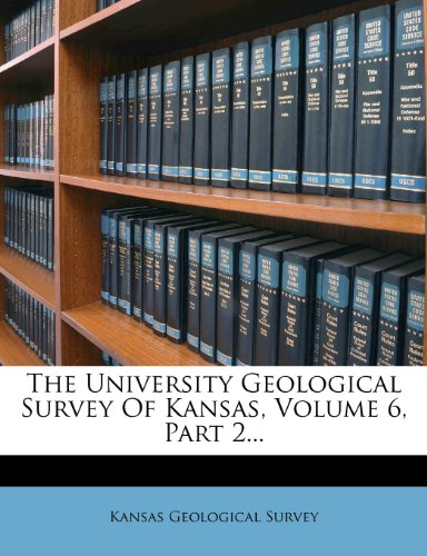 The University Geological Survey Of Kansas, Volume 6, Part 2...