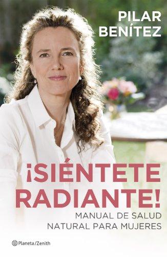 ¡Siéntete radiante!: Manual de salud natural para mujeres de [Benítez, Pilar]