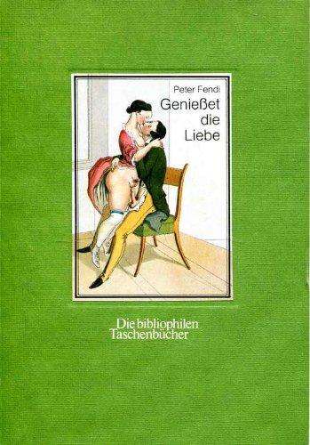 Genießet die Liebe. Erotische Bilder aus dem Wiener Biedermeier.