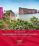 Nationalparks im Osten Kanadas: Die schönsten Naturreservate in Québec - Marc Lautenbacher