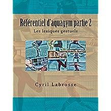 Referentiel d'aquagym partie 2: Les lexiques gestuels en renforcement musculaire, en cardiotraining, en souplesse et équilibre