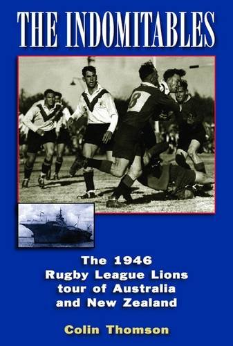 The Indomitables: The 1946 Rugby League Tour of Australia and New Zealand por Colin Thomson