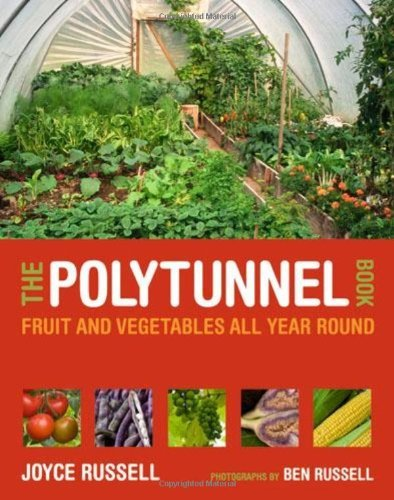 The Polytunnel Book: Fruit and Vegetables All Year Round by Joyce Russell (2011-02-03)
