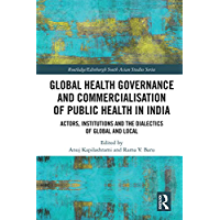 Global Health Governance and Commercialisation of Public Health in India: Actors, Institutions and the Dialectics of…