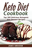 Keto Diet Cookbook: Top 100 Delicious Ketogenic Diet Dessert Recipes: Volume 6