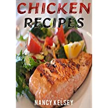 Chicken Recipes: Top 50 Most Delicious Super Easy 3 Step or Less Chicken Recipes for Family & Friends (Chicken Recipes, Easy Chicken Recipes, Quick Chicken ... Delicious Chicken Recipes) (English Edition)