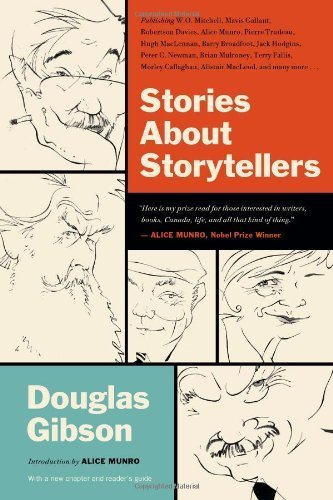 Stories About Storytellers: Publishing W. O. Mitchell, Mavis Gallant, Robertson Davies, Alice Munro, Pierre Trudeau, Hugh MacLennan, Barry Broadfoot, ... Callaghan, Alistair MacLeod, and Many More by Gibson, Douglas (2014) Paperback