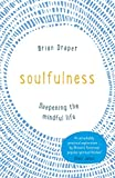 Soulfulness: Deepening the mindful life
