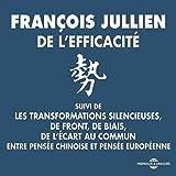 De l'efficacité - entre pensée chinoise et pensée européenne suivi de. Les transformations silencieuses / De front, de biais / De l'écart au commun