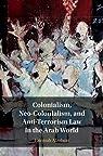 Colonialism, Neo-Colonialism, and Anti-Terrorism Law in the Arab World par Alzubairi