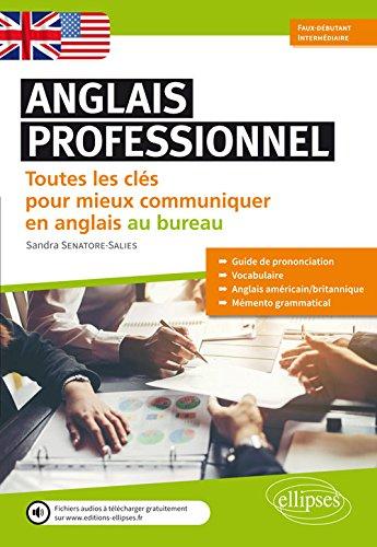 Anglais professionnel : toutes les clés pour mieux communiquer en anglais au bureau, faux-débutant, intermédiaire, A2-B1