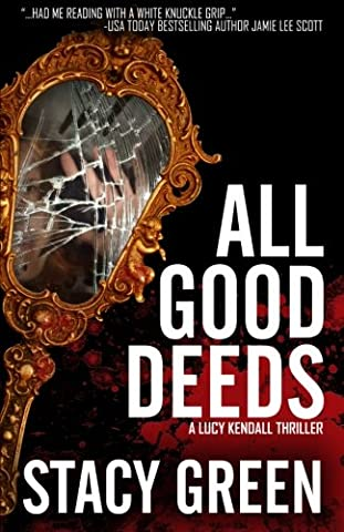 All Good Deeds (Lucy Kendall #1): Volume 1 (The Lucy Kendall Series)