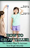 How To Grow Taller: The Ultimate Ways To Increase Your Height Naturally (increase height, get taller, become taller, gain height)
