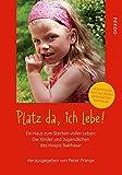 Platz da, ich lebe!: Ein Haus zum Sterben voller Leben: Die Kinder und Jugendlichen des Hospiz Balthasar -