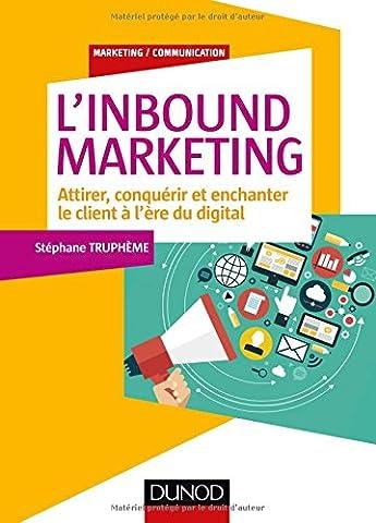 L'Inbound Marketing - Attirer, conquérir et enchanter le client à