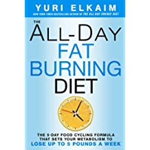 The All-Day Fat-Burning Diet: The 5-Day Food-Cycling Formula That Resets Your Metabolism To Lose Up to 5 Pounds a Week by Yuri Elkaim (2015-12-22)