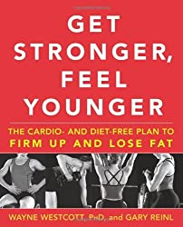 Get Stronger, Feel Younger: The Cardio and Diet-Free Plan to Firm Up and Lose Fat by Wayne Westcott (2007-10-02)