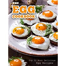 The Egg Cookbook: Top 50 Most Delicious Egg Recipes (Recipe Top 50's Book 82) (English Edition)