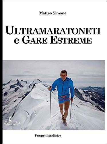 Ultramaratoneti e gare estreme (Sport & Benessere) por Matteo Simone