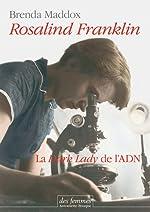 Rosalind Franklin - La Dark Lady de l'ADN de Brenda Maddox