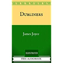 Dubliners: By James Joyce  - Illustrated And Unabridged (FREE AUDIOBOOK INCLUDED)