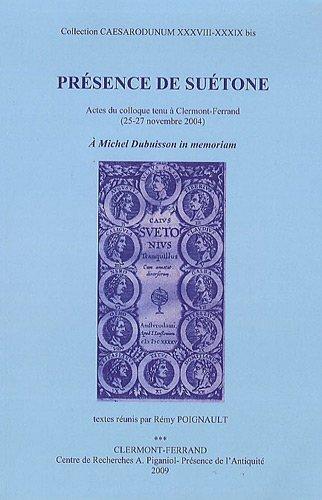 Présence de Suétone : Actes du colloque tenu à Clermont-Ferrand (25-27 novembre 2004) par Rémy Poignault