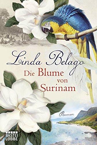 Die Blume von Surinam: Roman (Allgemeine Reihe. Bastei Lübbe Taschenbücher)