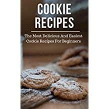 Cookie Recipes: The Most Delicious And Easiest Cookie Recipes For Beginners (Cookie Cookbook Book 1) (English Edition)