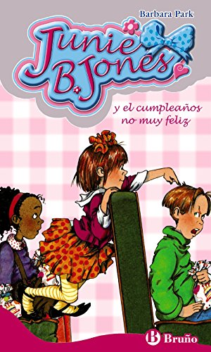 Junie B. Jones y el cumpleaños no muy feliz (Castellano - A Partir De 6 Años - Personajes Y Series - Junie B. Jones) por Barbara Park